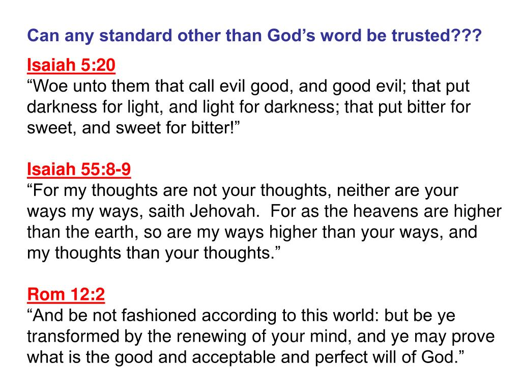 Can any standard other than God's word be trusted???