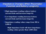 impedance changes affect pacemaker function and battery longevity