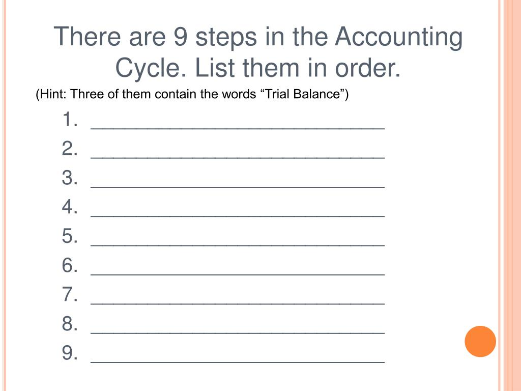 There are 9 steps in the Accounting Cycle. List them in order.