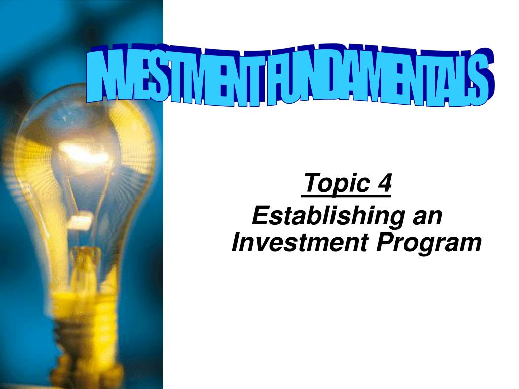 topic 4 establishing an investment program l.