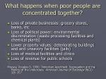 what happens when poor people are concentrated together