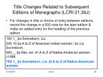 title changes related to subsequent editions of monographs lcri 21 30j