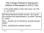 title changes related to subsequent editions of monographs lcri 21 30j27