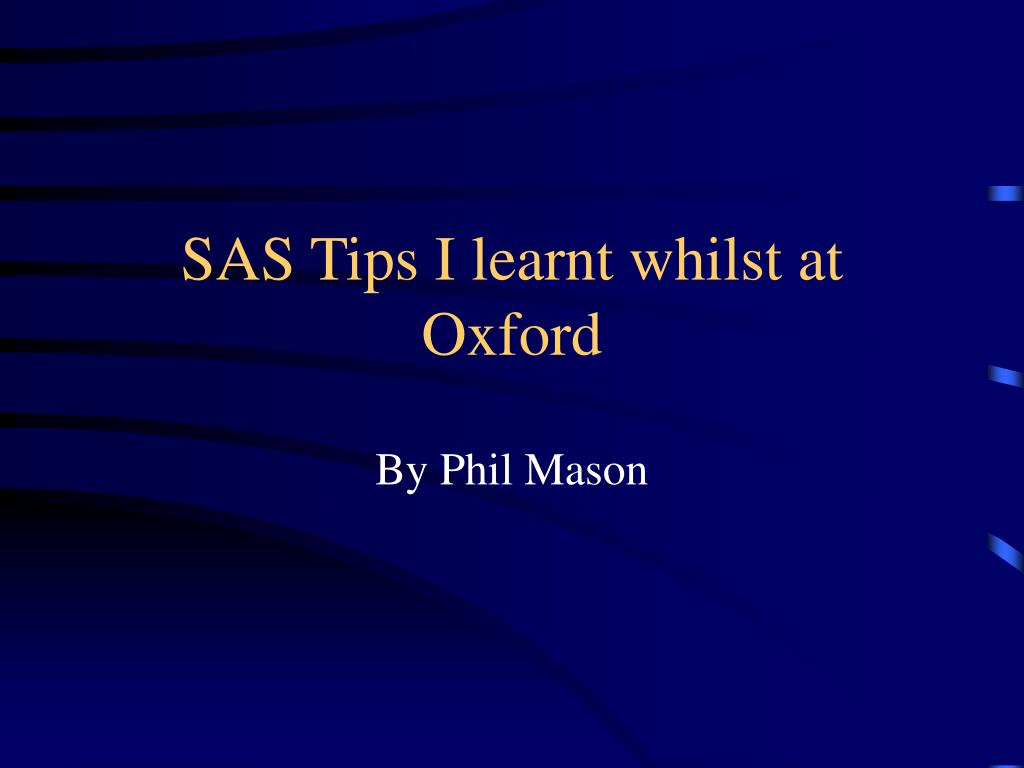 sas tips i learnt whilst at oxford l.