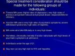 special treatment consideration should be made for the following groups of individuals