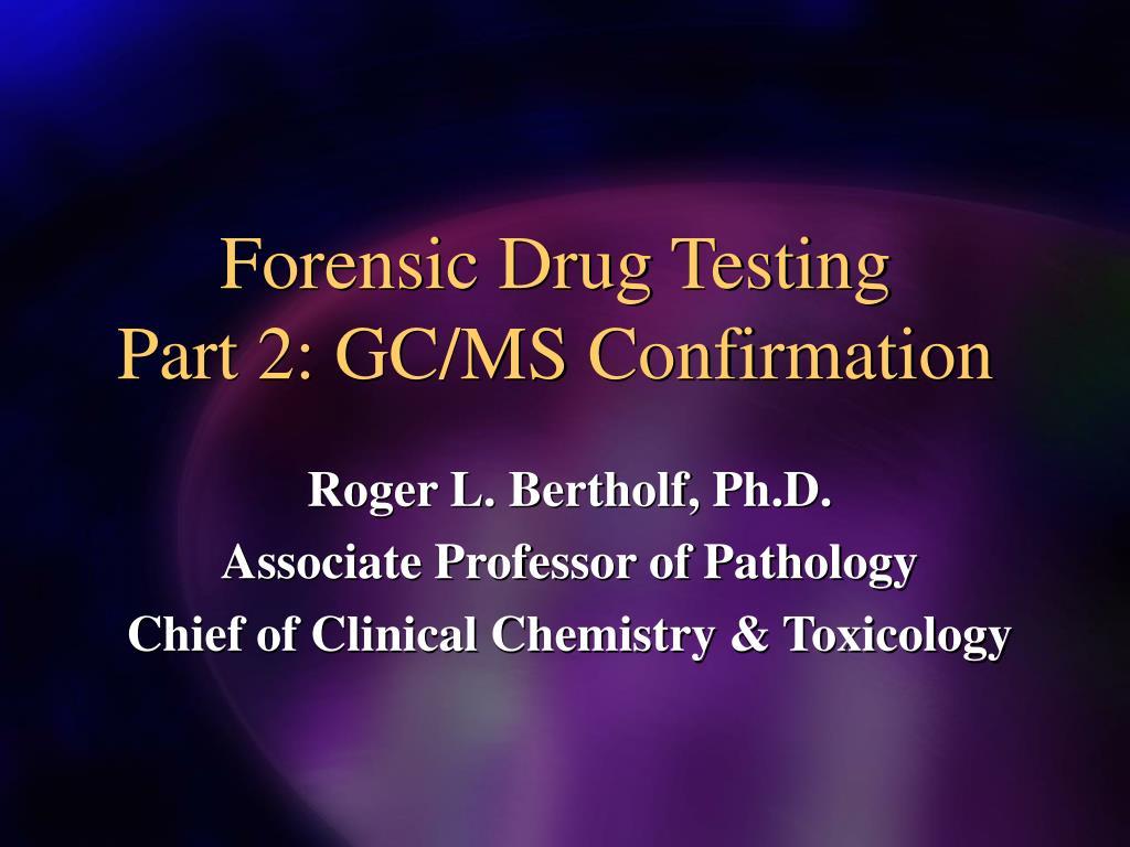 forensic drug testing part 2 gc ms confirmation l.