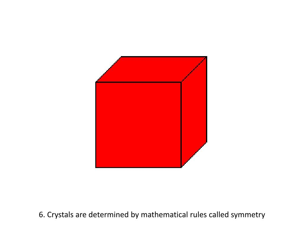 6. Crystals are determined by mathematical rules called symmetry