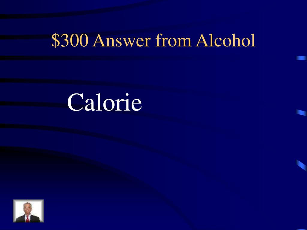 $300 Answer from Alcohol