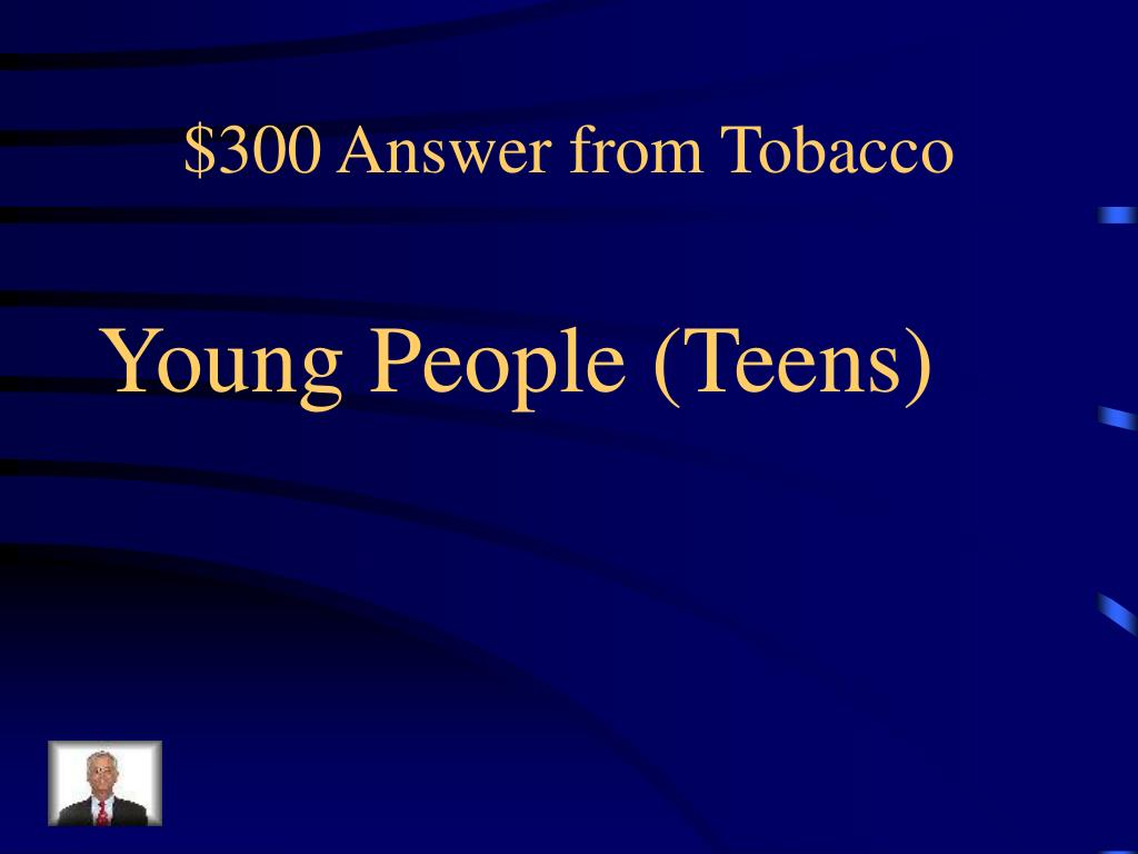 $300 Answer from Tobacco