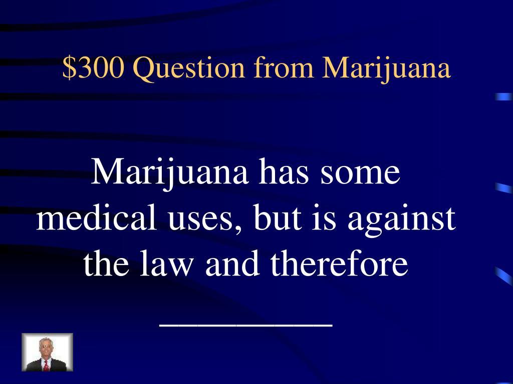 $300 Question from Marijuana