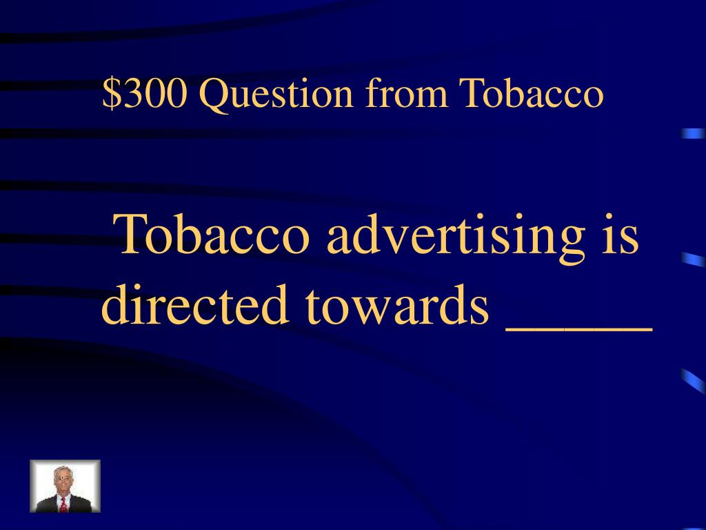 $300 Question from Tobacco