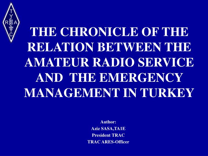 THE CHRONICLE OF THE RELATION BETWEEN THE AMATEUR RADIO SERVICE AND  THE EMERGENCY MANAGEMENT IN TUR...