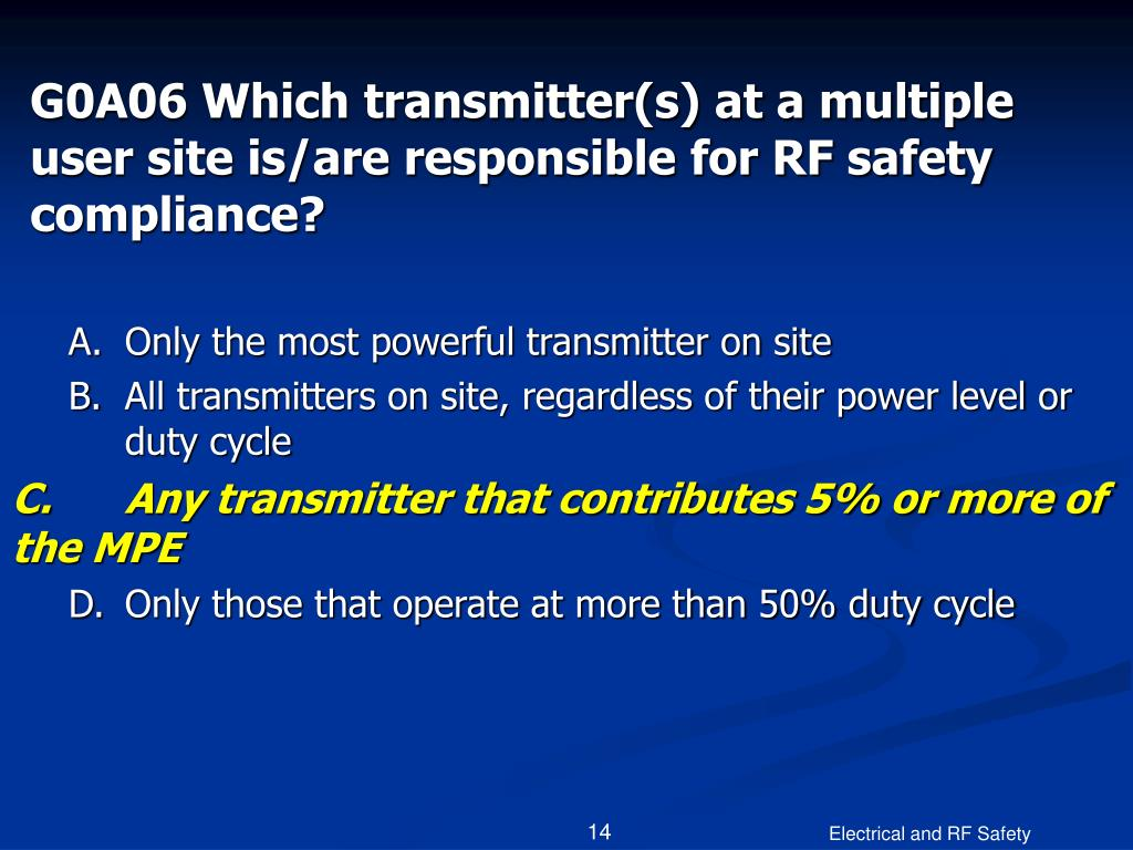G0A06 Which transmitter(s) at a multiple user site is/are responsible for RF safety compliance?