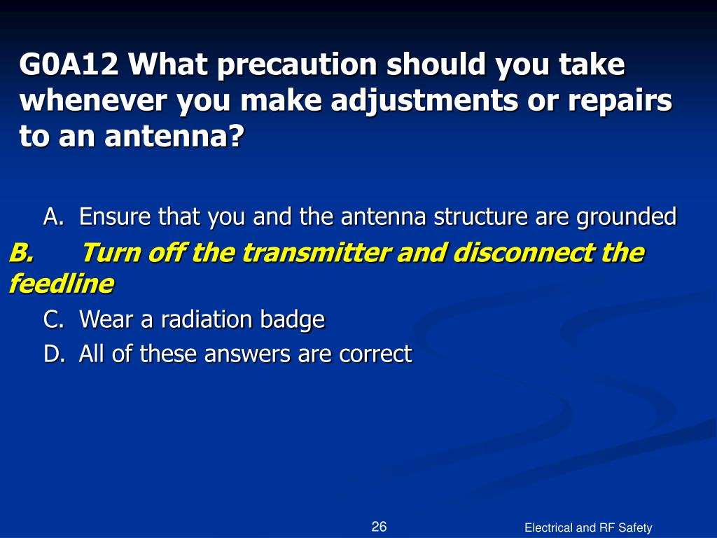 G0A12 What precaution should you take whenever you make adjustments or repairs to an antenna?