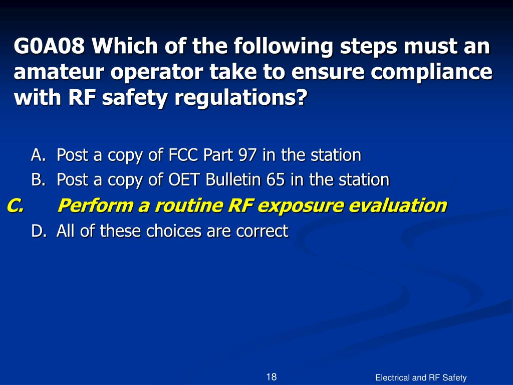 G0A08 Which of the following steps must an amateur operator take to ensure compliance with RF safety regulations?