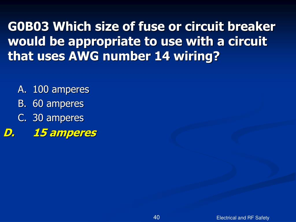 G0B03 Which size of fuse or circuit breaker would be appropriate to use with a circuit that uses AWG number 14 wiring?