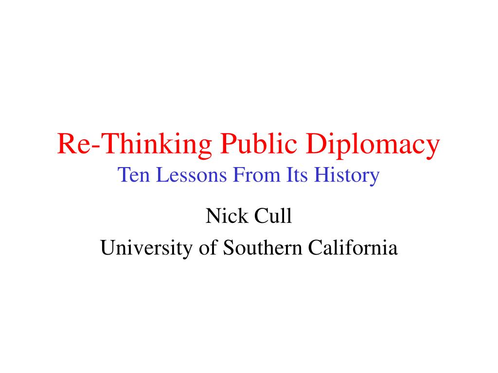 re thinking public diplomacy ten lessons from its history l.