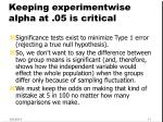 keeping experimentwise alpha at 05 is critical