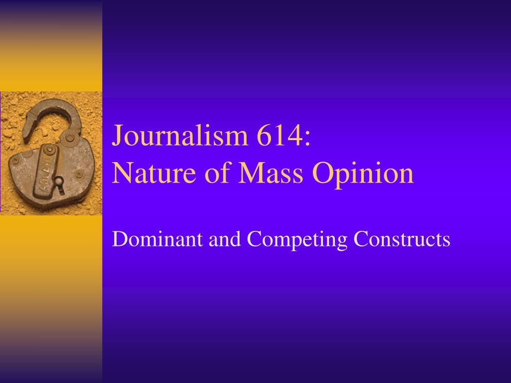 journalism 614 nature of mass opinion l.