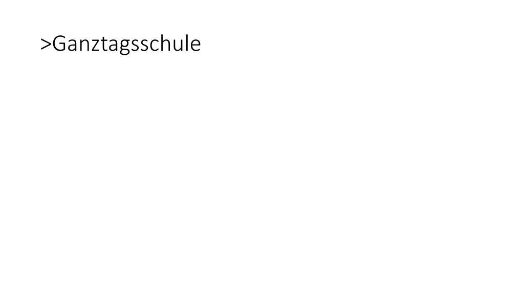 >Ganztagsschule