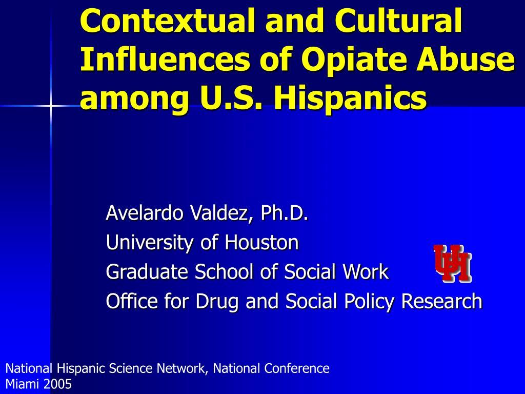 contextual and cultural influences of opiate abuse among u s hispanics l.