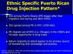 ethnic specific puerto rican drug injection pattern