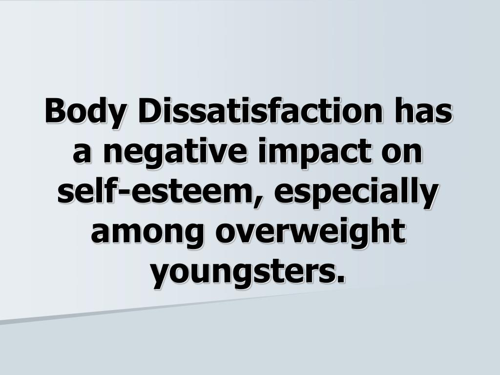 Body Dissatisfaction has a negative impact on self-esteem, especially among overweight youngsters.