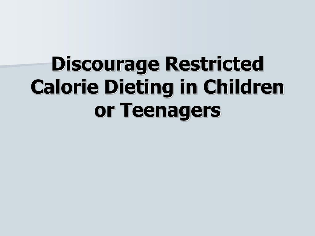 Discourage Restricted Calorie Dieting in Children or Teenagers