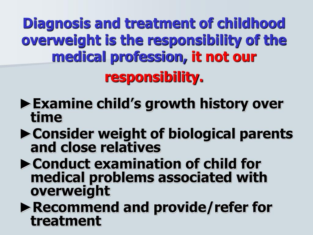 Diagnosis and treatment of childhood overweight is the responsibility of the medical profession,