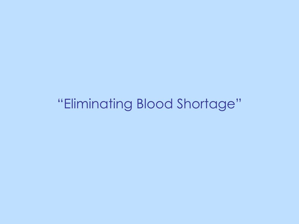"""Eliminating Blood Shortage"""