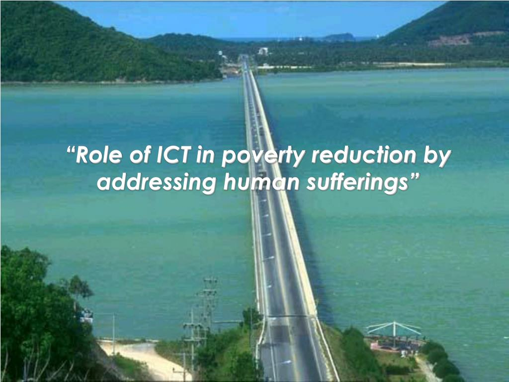 """""""Role of ICT in poverty reduction by addressing human sufferings"""""""