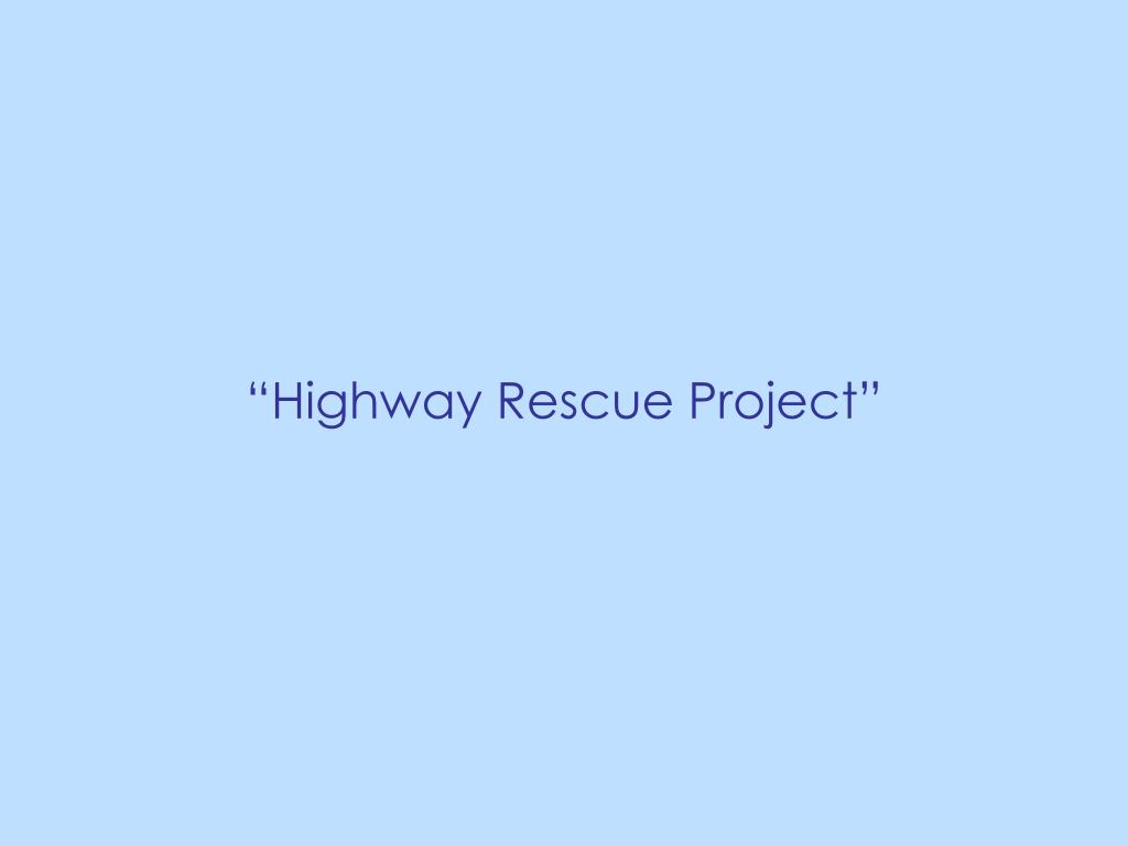 """""""Highway Rescue Project"""""""