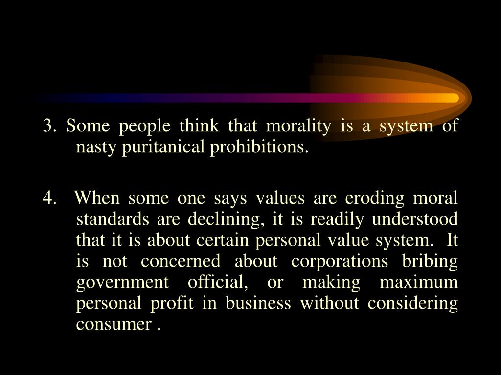 3. Some people think that morality is a system of nasty puritanical prohibitions.