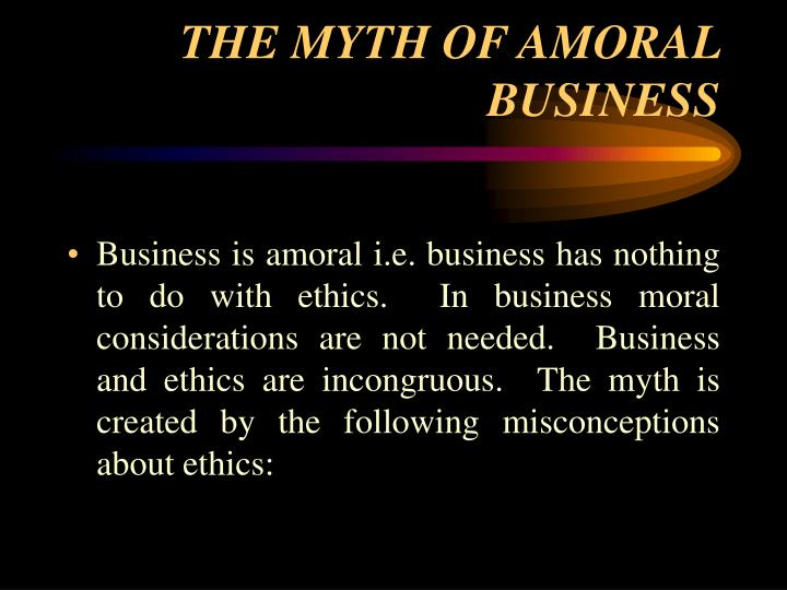The myth of amoral business