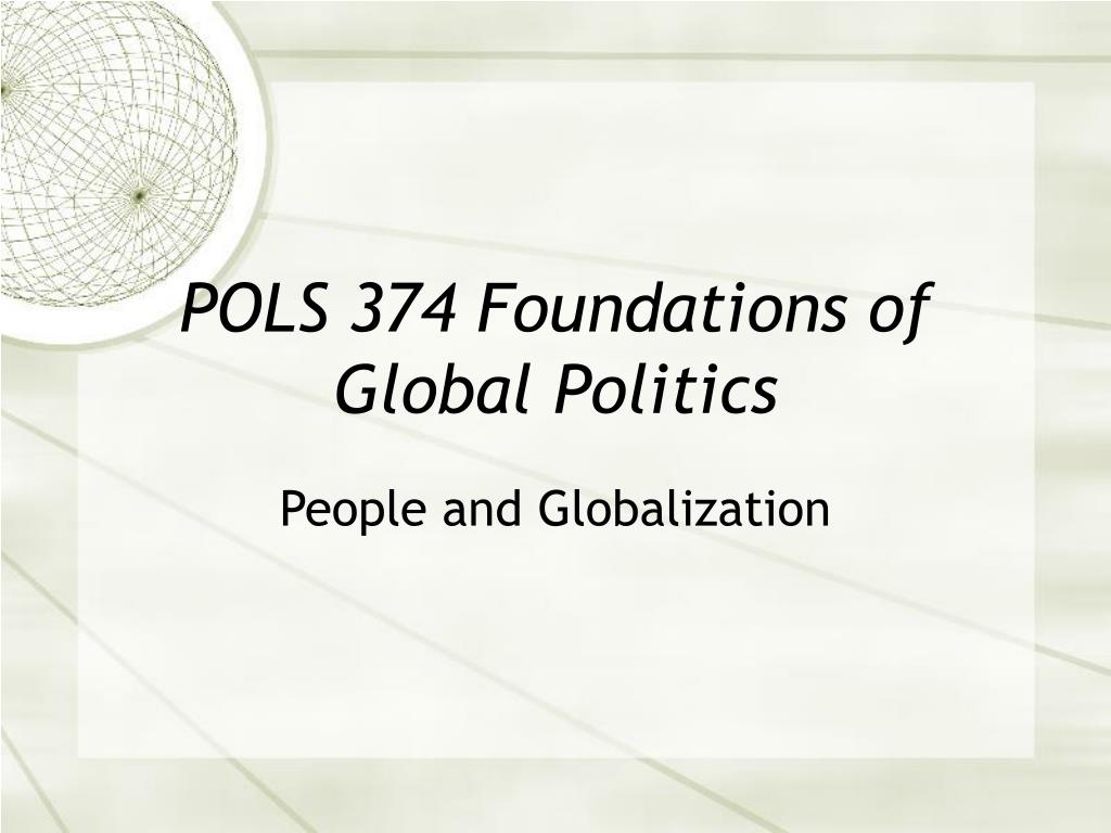 pols 374 foundations of global politics l.