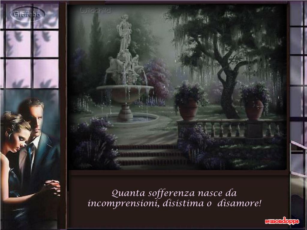 Quanta sofferenza nasce da  incomprensioni, disistima o  disamore!