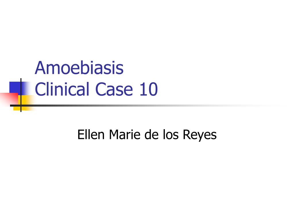 PPT - Amoebiasis Clinical Case 10 PowerPoint Presentation - ID:162934