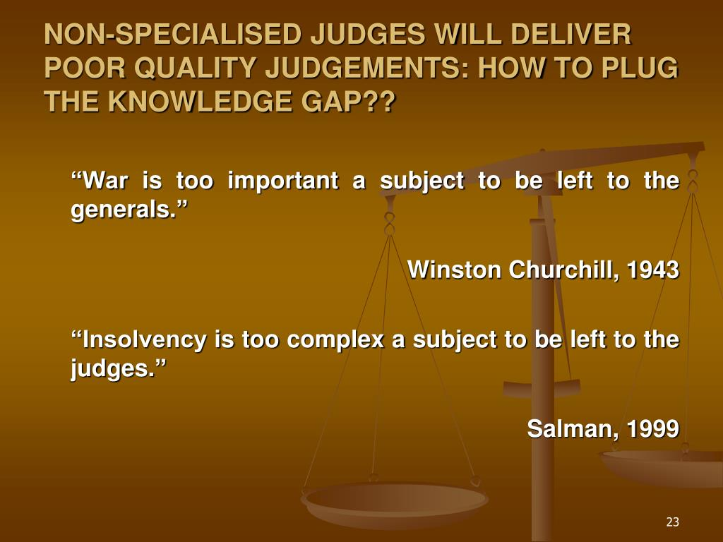 NON-SPECIALISED JUDGES WILL DELIVER POOR QUALITY JUDGEMENTS: HOW TO PLUG THE KNOWLEDGE GAP??