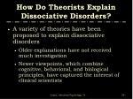 how do theorists explain dissociative disorders