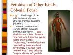 fetishism of other kinds colonial fetish24