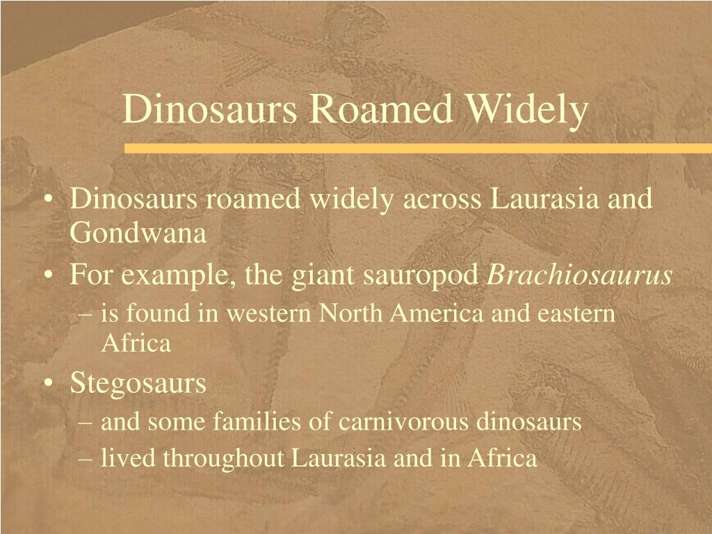 Dinosaurs Roamed Widely