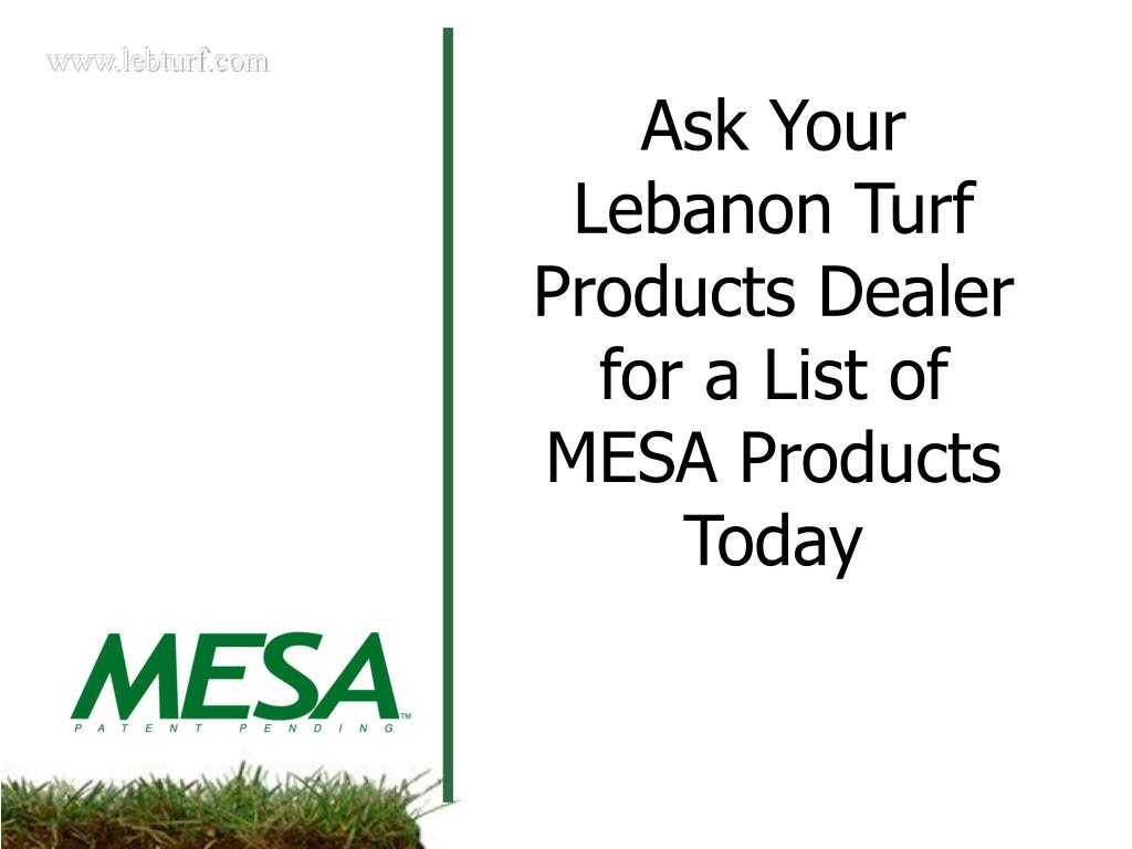 Ask Your Lebanon Turf Products Dealer for a List of MESA Products Today