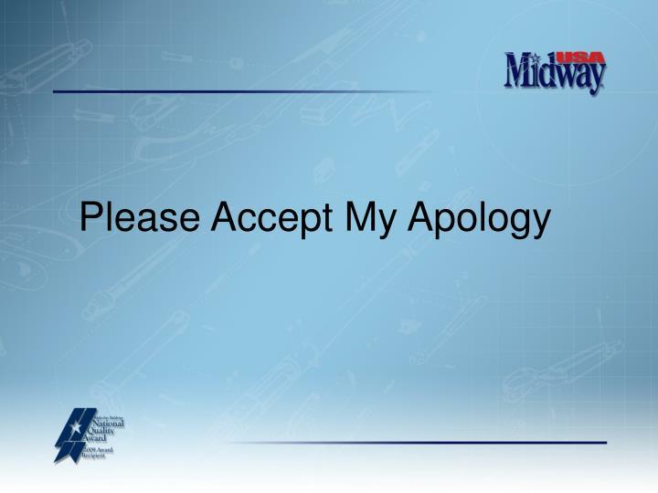 Please accept my apology