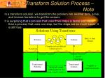 the transform solution process note