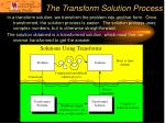 the transform solution process