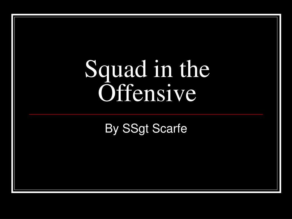 squad in the offensive l.
