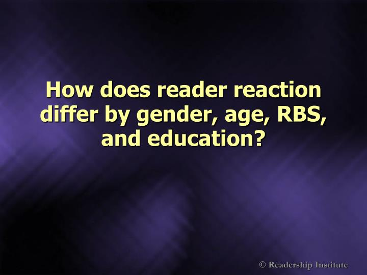 How does reader reaction differ by gender, age, RBS, and education?