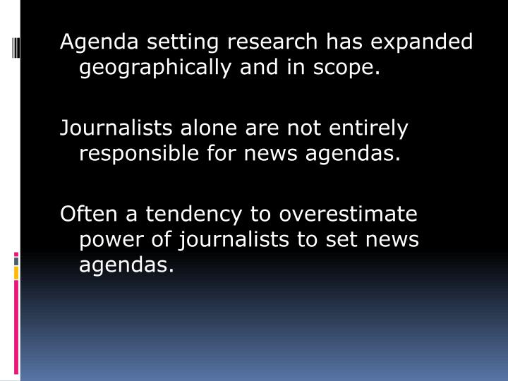 Agenda setting research has expanded geographically and in scope.
