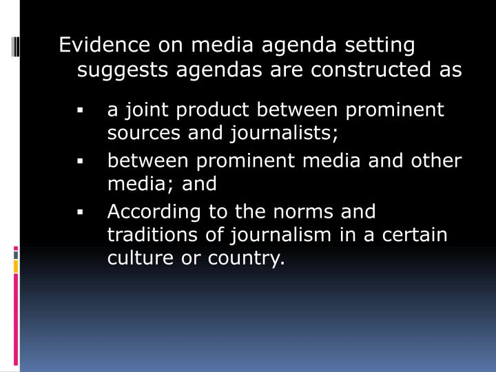 Evidence on media agenda setting suggests agendas are constructed as
