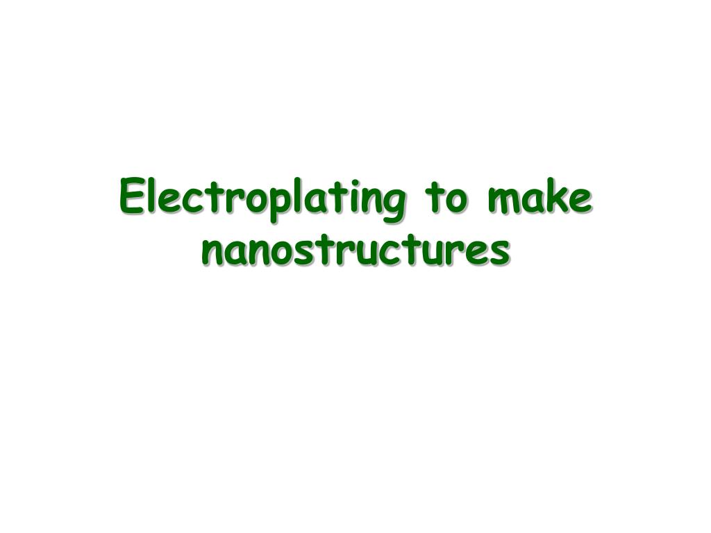 electroplating to make nanostructures l.